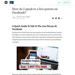 How do I speak to a live person on Facebook? - Buzzmeweb - Medium