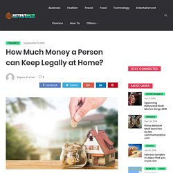 How Much Money a Person can Keep Legally at Home? Bank Cash Transaction Tax