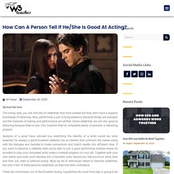 How Can A Person Tell If He/She Is Good At Acting? - w3Teaches