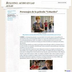 """Personajes de la película """"Cobardes"""" - Bullying: acoso en las aulas"""