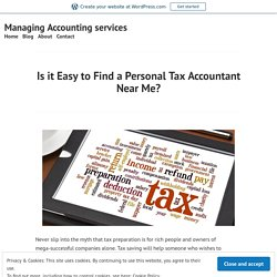 Is it Easy to Find a Personal Tax Accountant Near Me? – Managing Accounting services