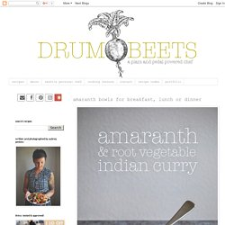 Drum Beets - Seattle Area Personal Chef: amaranth bowls for breakfast, lunch or dinner