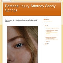 Personal Injury Attorney Sandy Springs: The Benefits Of Using Botox Treatments To Get Rid Of Wrinkles