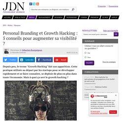 Personal Branding et Growth Hacking : 5 conseils pour augmenter sa visibilité ?