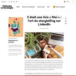 Personal branding : utiliser le storytelling sur LinkedIn