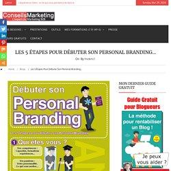 Les 5 étapes pour débuter son Personal Branding…