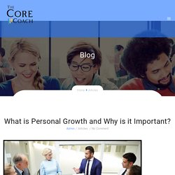What is Personal Growth and Why is it Important? - The Core Coach