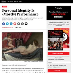Personal Identity Is (Mostly) Performance - Jennifer Ouellette
