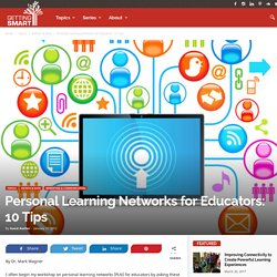 Personal Learning Networks for Educators: 10 Tips - Getting Smart by Guest Author - EdTech