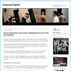 Personal Protection and Training: Getting Ready For Your First Boxing Match