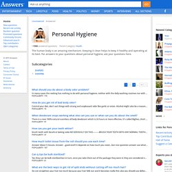 "Personal Hygiene Questions including ""What should you do about a body odor problem"""