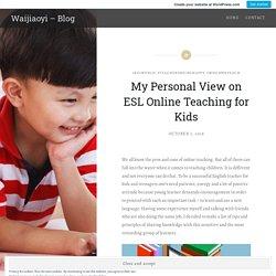 My Personal View on ESL Online Teaching for Kids – Waijiaoyi – Blog