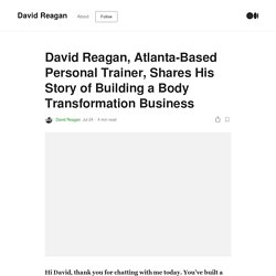 David Reagan, Atlanta-Based Personal Trainer, Shares His Story of Building a Body Transformation Business