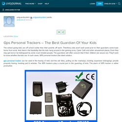 Gps Personal Trackers – The Best Guardian Of Your Kids: uniguardsystem