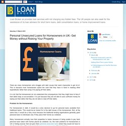 Loan Broker: Personal Unsecured Loans for Homeowners in UK- Get Money without Risking Your Property