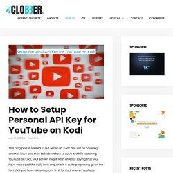 How to Setup Personal API Key for YouTube on Kodi – RealClobber