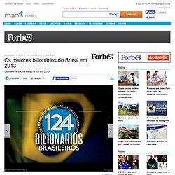 Os maiores bilionários do Brasil em 2013 - Os maiores bilionários do Brasil em 2013 - Ranking e lista da revista Forbes com personalidades, políticos e celebridades