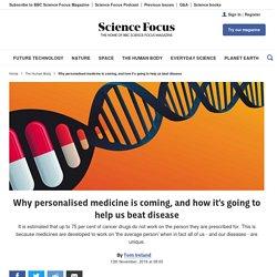 Personalised medicine is coming, here's how it'll help us beat disease
