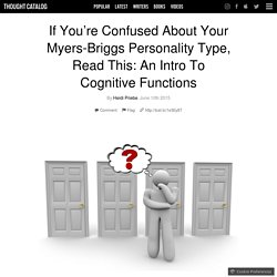 If You're Confused About Your Myers-Briggs Personality Type, Read This: An Intro To Cognitive Functions