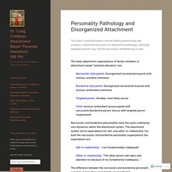 "Personality Pathology and Disorganized Attachment – Dr. Craig Childress: Attachment Based ""Parental Alienation"" (AB-PA)"