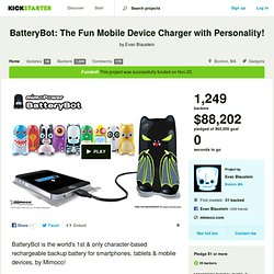 BatteryBot: The Fun Mobile Device Charger with Personality! by Evan Blaustein