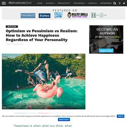 Optimism vs Pessimism vs Realism: How to Achieve Happiness Regardless of Your Personality - MotivationGrid