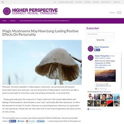 Magic Mushrooms May Have Long-Lasting Positive Effects On Personality