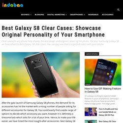 Best Galaxy S8 Clear Cases: Showcase Original Personality of Your Smartphone