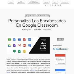 Personaliza los encabezados en Google Classroom