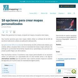 10 opciones para crear mapas personalizados - MappingGIS