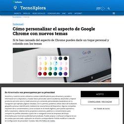 Cómo personalizar el aspecto de Google Chrome con nuevos temas