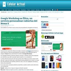 Google Workshop se filtra, un servicio personalizar cubiertas del Nexus 5 - Celular Actual México