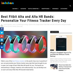 Best Fitbit Alta and Alta HR Bands: Personalize Your Fitness Tracker Every Day