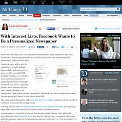 With Interest Lists, Facebook Wants to Be a Personalized Newspaper - Lauren Goode - Social