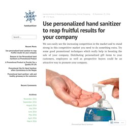 Use personalized hand sanitizer to reap fruitful results for your company – handsanitizer
