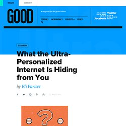 What the Ultra-Personalized Internet Is Hiding from You - Technology