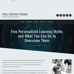 Five Personalized Learning Myths and What You Can Do to Overcome Them – Paul Emerich France