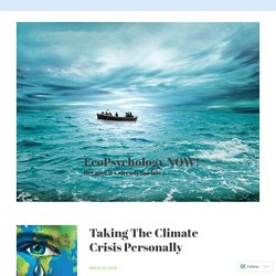 Taking The Climate Crisis Personally – EcoPsychology NOW!
