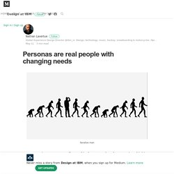 Personas are real people with changing needs – Design at IBM – Medium