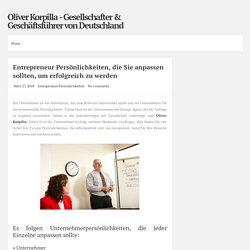 Entrepreneur Persönlichkeiten, die Sie anpassen sollten, um erfolgreich zu werden ~ Oliver Korpilla - Gesellschafter & Geschäftsführer von Deutschland