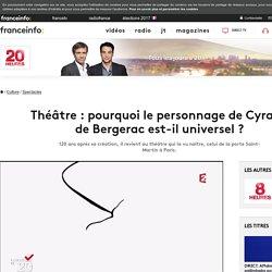 Théâtre : pourquoi le personnage de Cyrano de Bergerac est-il universel ?