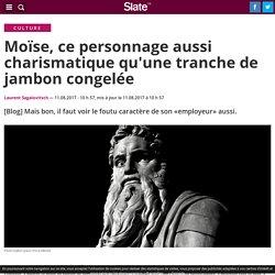 Moïse, ce personnage aussi charismatique qu'une tranche de jambon congelée