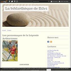 Les personnages de la Légende Arthurienne - La bibliothèque de Silvi