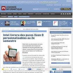 Intel livrera des puces Xeon D personnalisables au 2e semestre