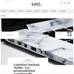 ColorWare MacBook Marble : Une personnalisation exceptionnelle - Luxe.net : Le magazine du Luxe