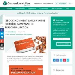 [EBOOK] Comment lancer votre première campagne de personnalisation - Conversion Matters - Blog Kameleoon