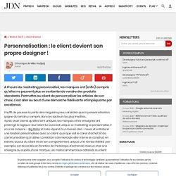 6. Personnalisation : le client devient son propre designer!