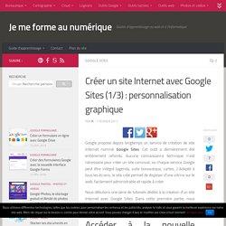 Tutoriel : créer un site Internet avec Google Sites (1/3) : personnalisation graphique