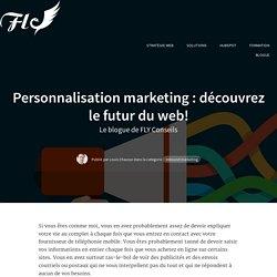 Personnalisation marketing : découvrez le futur du web!