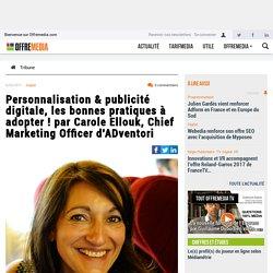 Personnalisation & publicité digitale, les bonnes pratiques à adopter ! par Carole Ellouk, Chief Marketing Officer d'ADventori
